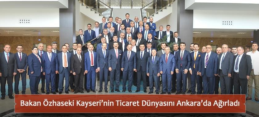 Bakan Özhaseki Kayseri'nin Ticaret Dünyasını Ankara'da Ağırladı