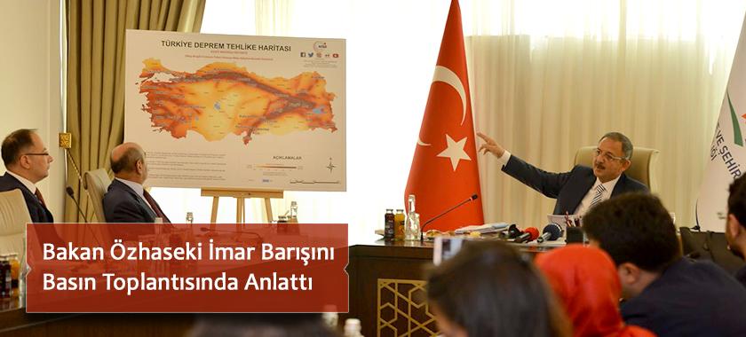 Bakan Özhaseki İmar Barışını  Basın Toplantısında Anlattı
