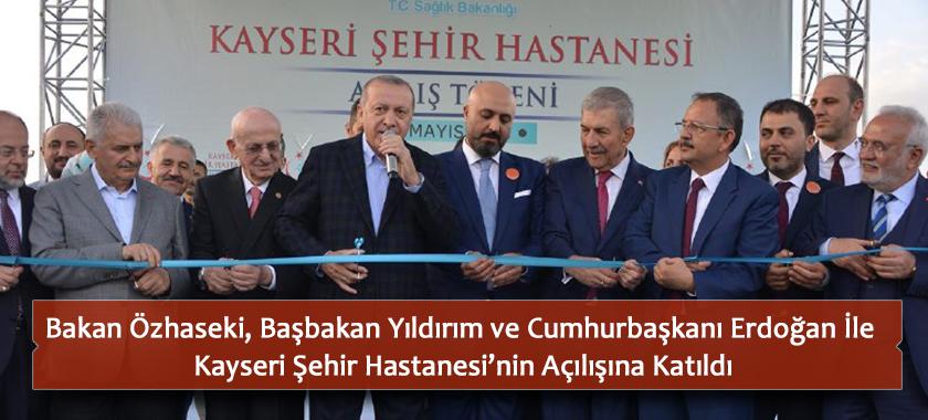 Bakan Özhaseki, Başbakan Yıldırım ve Cumhurbaşkanı Erdoğan İle Kayseri Şehir Hastanesi'nin Açılışına Katıldı
