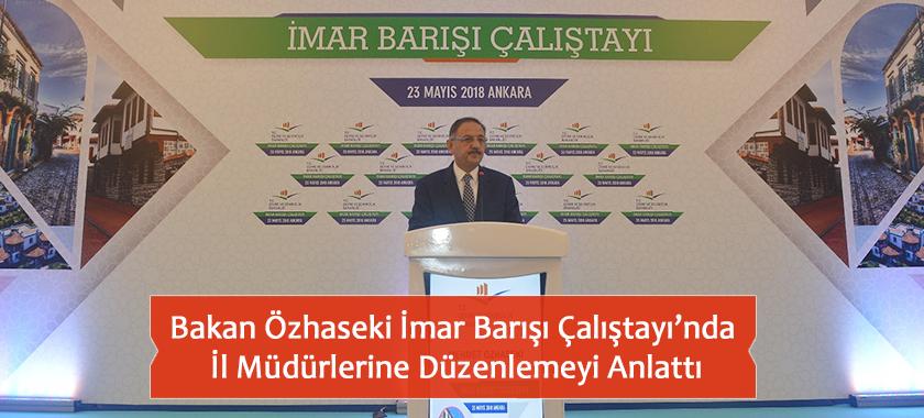Bakan Özhaseki İmar Barışı Çalıştayı'nda İl Müdürlerine Düzenlemeyi Anlattı