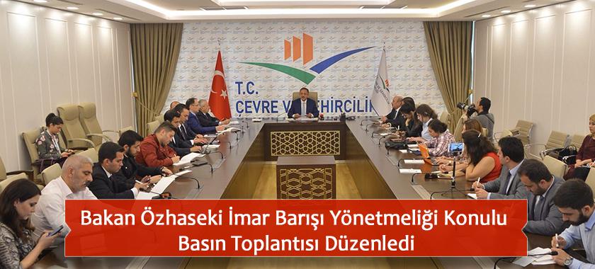 Bakan Özhaseki İmar Barışı Yönetmeliği Konulu Basın Toplantısı Düzenledi