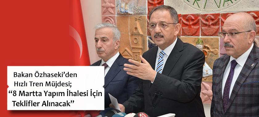 """Bakan Özhaseki'den Hızlı Tren Müjdesi; """"8 Martta Yapım İhalesi İçin Teklifler Alınacak"""""""