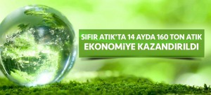 SIFIR ATIK'TA 14 AYDA 160 TON ATIK EKONOMİYE KAZANDIRILDI