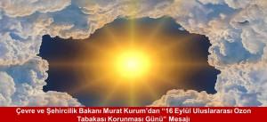 """Çevre ve Şehircilik Bakanı Murat Kurum'dan """"16 Eylül Uluslararası Ozon Tabakası Korunması Günü"""" Mesajı"""