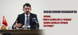 BAKAN KURUM KARAMAN'DA