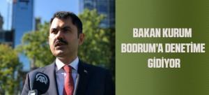BAKAN KURUM BODRUM'A DENETİME GİDİYOR