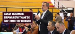 BAKAN YARDIMCISI BİRPINAR KAĞITHANE'DE İNCELEMELERDE BULUNDU