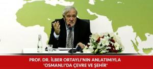 PROF. DR. İLBER ORTAYLI'NIN ANLATIMIYLA 'OSMANLI'DA ÇEVRE VE ŞEHİR'