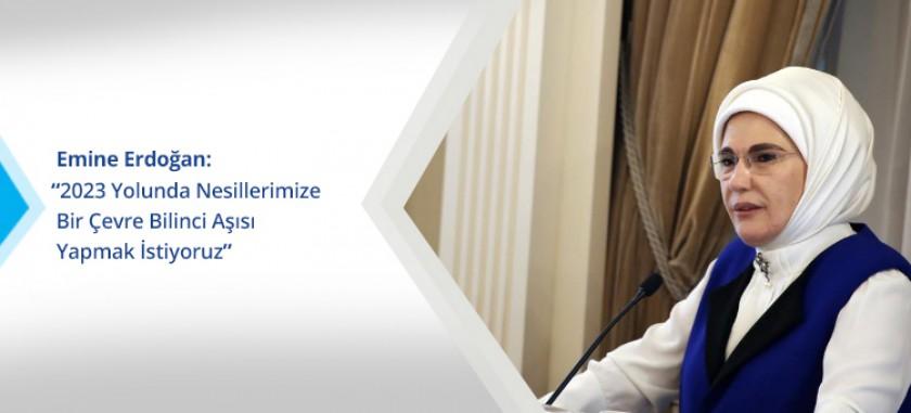 """Emine Erdoğan; """"2023 Yolunda Nesillerimize Bir Çevre Bilinci Aşısı Yapmak İstiyoruz"""""""