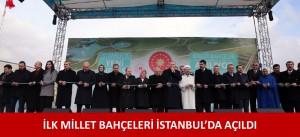 İLK MİLLET BAHÇELERİ İSTANBUL'DA AÇILDI