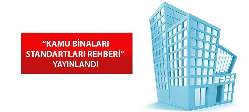 """""""KAMU BİNALARI STANDARTLARI REHBERİ"""" YAYINLANDI"""