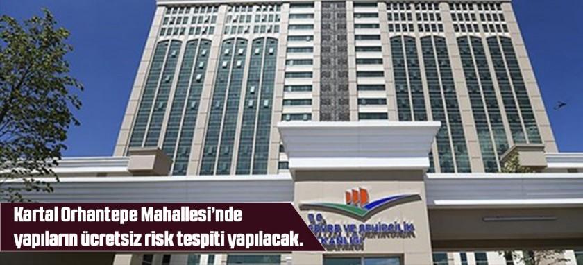 Kartal Orhantepe Mahallesi'nde yapıların ücretsiz risk tespiti yapılacak.