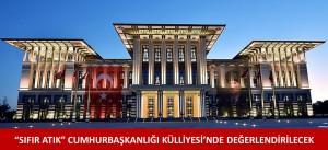 """""""SIFIR ATIK"""" CUMHURBAŞKANLIĞI KÜLLİYESİ'NDE DEĞERLENDİRİLECEK"""