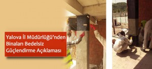 Yalova İl Müdürlüğü'nden Binaları Bedelsiz Güçlendirme Açıklaması