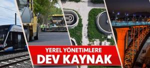 YEREL YÖNETİMLERE DEV KAYNAK