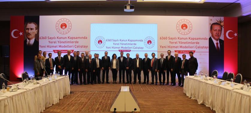 6360 Sayılı Kanun Kapsamında Yerel Yönetimlerde Yeni Hizmet Modelleri Çalıştayı Düzenlendi