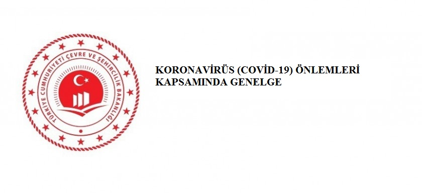 KORONAVİRÜS (COVİD-19) ÖNLEMLERİ KAPSAMINDA GENELGE