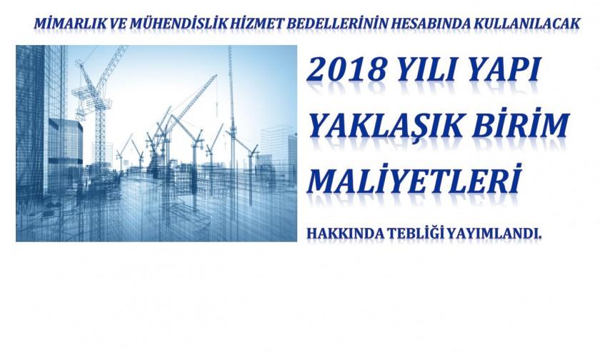2018 Yılı Yapı Yaklaşık Birim Maliyetleri Hakkında Tebliğ yayımlanmıştır.