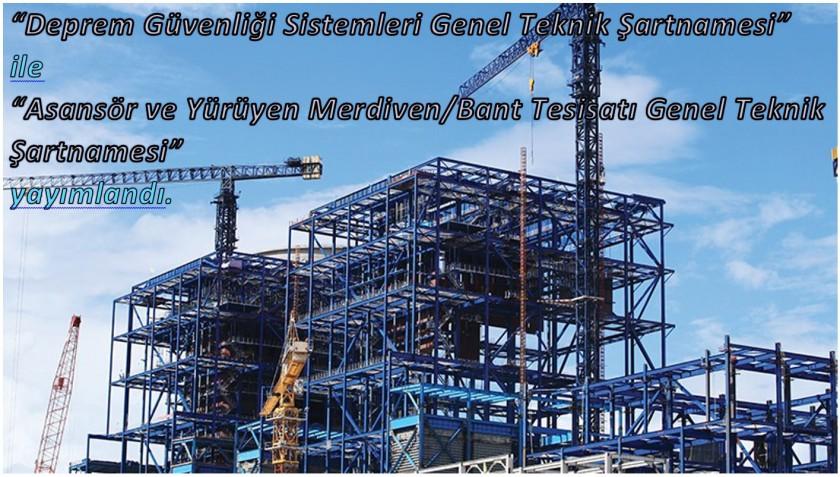 """""""Deprem Güvenliği Sistemleri Genel Teknik Şartnamesi"""" ile """"Asansör ve Yürüyen Merdiven/Bant Tesisatı Genel Teknik Şartnamesi"""" yayımlandı."""